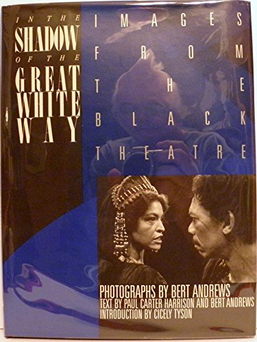 In the Shadow of the Great White Way: Images from the Black Theatre: Andrews, Bert;Harrison, Paul ...