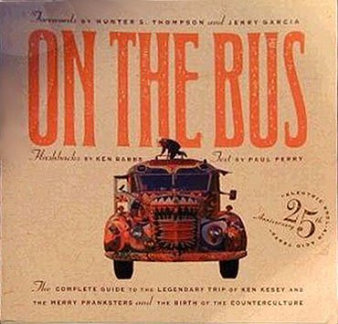 On the Bus: The Complete Guide to the Legendary Trip of Ken Kesey and the Merry Pranksters and the ...