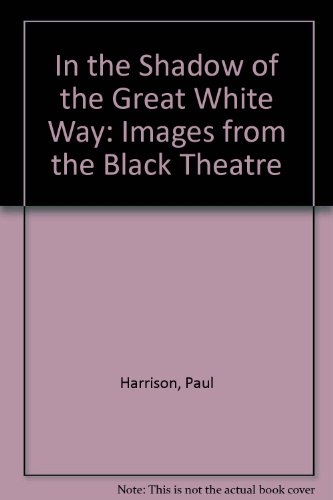 In the Shadow of the Great White Way: Images from the Black Theatre: Paul Carter Harrison, Bert ...