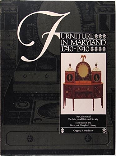 Furniture in Maryland, 1740-1940: The Collection of the Maryland Historical Society: Goldborough, ...