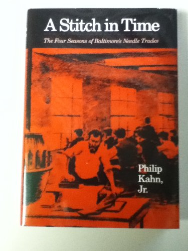 A Stitch in Time: The Four Seasons of Baltimore's Needle Trades: Kahn, Philip