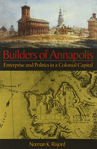 Builders Of Annapolis: Enterprise And Politics In A Colonial Capital (Inscribed)