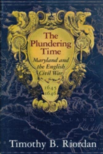 9780938420897: The Plundering Time: Maryland and the English Civil War, 1645-1646