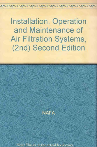 9780938423164: Installation, Operation and Maintenance of Air Filtration Systems, 2nd Edition
