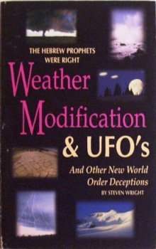 Weather Modification & UFO's: And Other New World Order Deceptions: Wright, Steven