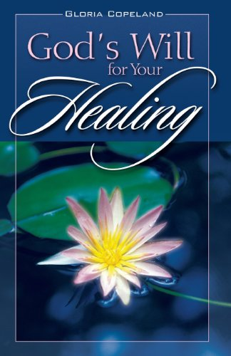 God's Will for Your Healing: Copeland, Gloria