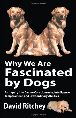 Why We Are Fascinated by Dogs: David Ritchey