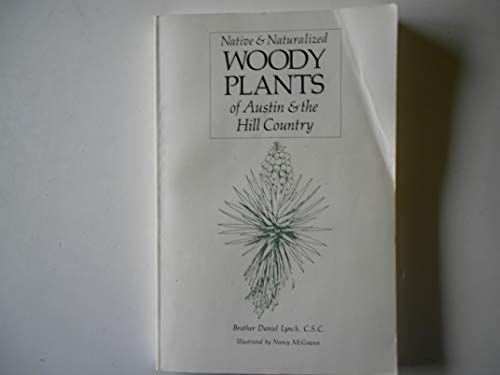 9780938472001: Native and Naturalized Woody Plants of Austin and the Hill Country