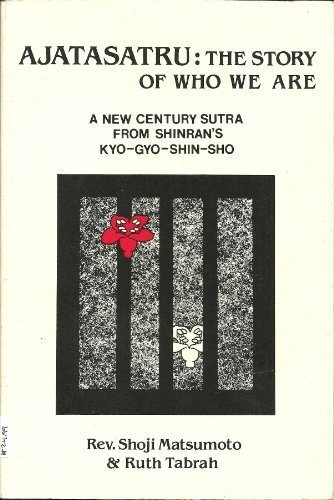 9780938474074: Ajatasatru: The Story of Who We Are : A New Century of Sutra from Shinrans Kyo-Gyo-Shin-Sho