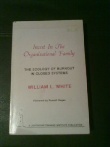 Incest in the Organizational Family: The Ecology of Burnout in Closed Systems (0938475002) by White, William L.