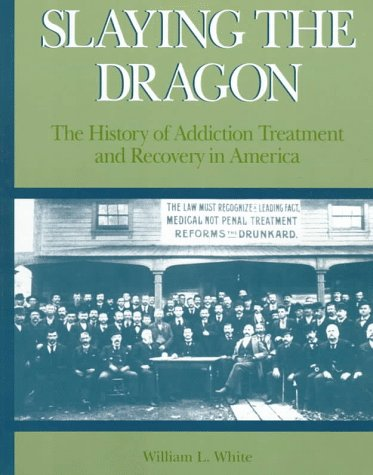 Slaying the Dragon: The History of Addiction Treatment and Recovery in America (093847507X) by William L. White