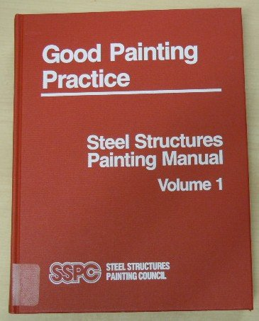 Steel Structures Painting Manual, Vol. 1: Good