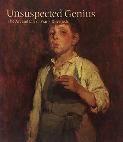 Unsuspected Genius: The Art and Life of Frank Duveneck: Neuhaus, Robert