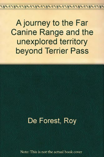 A journey to the Far Canine Range and the unexplored territory beyond Terrier Pass: De Forest, Roy