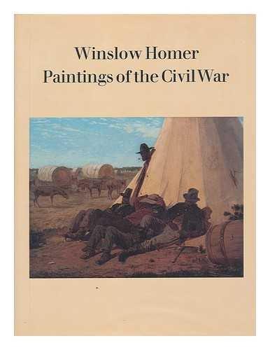 WINSLOW HOMER; PAINTINGS OF THE CIVIL WAR.: Simpson, Marc. Nicolai