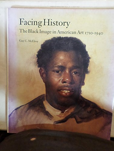 Facing History: The Black Image in American Art, 1710-1940: McElroy, Guy C.
