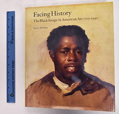 Facing History: The Black Image in American Art 1710-1940, with an essay by Henry Louis Gates, Jr. ...