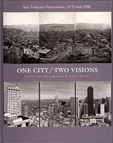 One City Two Visions: San Francisco Panoramas, 1878 and 1990: Muybridge, Eadweard & Mark Klett