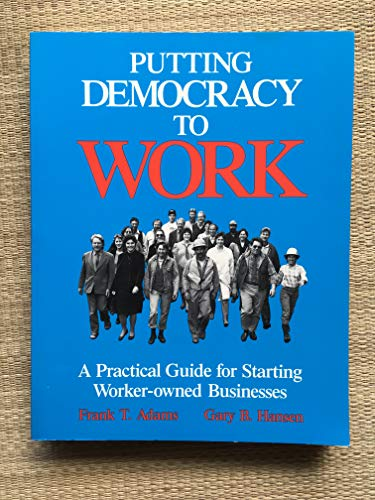 Putting Democracy to Work: A Practical Guide for Starting Worker-Owned Businesses