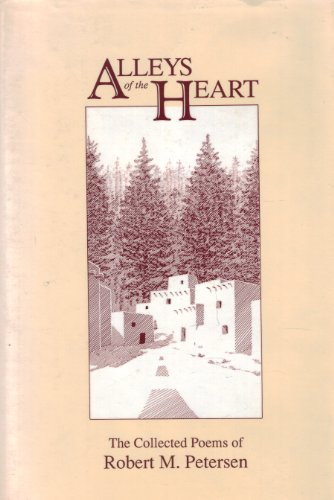 9780938493112: Alleys of the Heart: The Collected Poems of Robert M. Petersen