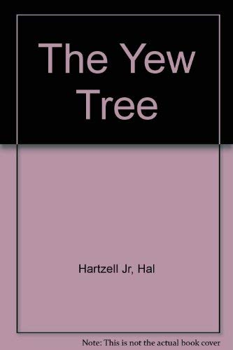The Yew Tree: A Thousand Whispers Biography of a Species: Hartzell, Hal