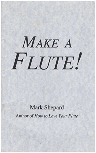 Make a flute! (9780938497080) by Mark Shepard