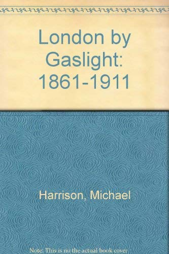 LONDON BY GASLIGHT 1861-1911; REVISED AND EXPANDED