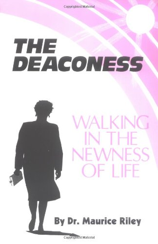The Deaconess: Walking in the Newness of: Maurice Riley