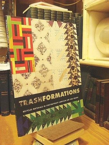9780938506041: Trashformations : Recycled Materials in Contemporary American Art and Design