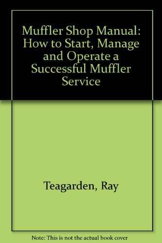 Muffler Shop Manual: How to Start, Manage and Operate a Successful Muffler Service