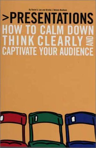 Presentations: How to Calm Down, Think Clearly,: David G. Lee,