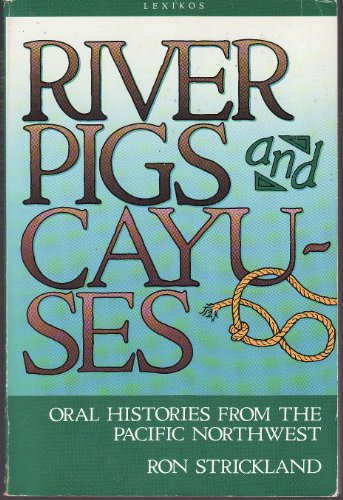 9780938530299: River Pigs and Cayuses: Oral Histories from the Pacific Northwest