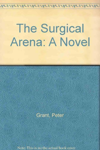 Surgical Arena: Grant, Peter, M.D.