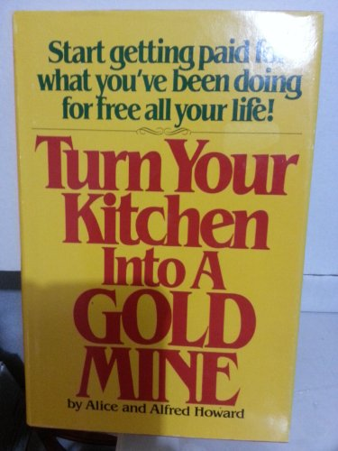 Turn Your Kitchen into a Gold Mine: Howard, Alice