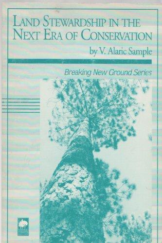 Land Stewardship in the Next Era of: V. Alaric Sample