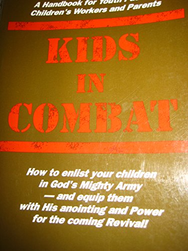 9780938558507: Kids in combat: A handbook for youth pastors, children's workers and parents on how to bring youngsters into revival with God's anointing and power to raise them up in His army!