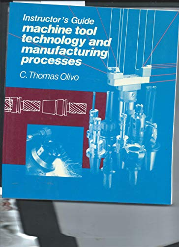 Machine Tool Technology and Manufacturing Processes/Instructors Guide: Olivo, Thomas C