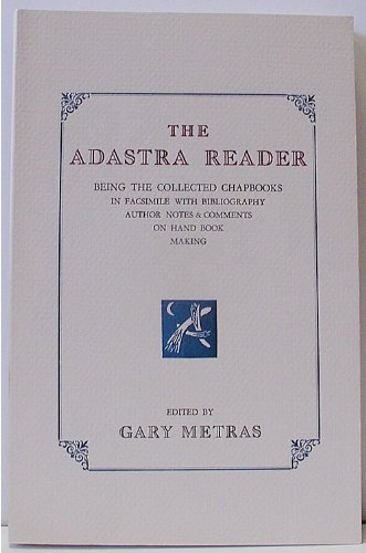 The Adastra Reader: Being the Collected Chapbooks in Facsimile With Bibliography Author Notes & C...