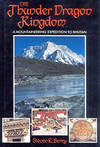 9780938567073: The Thunder Dragon Kingdom: A Mountaineering Expedition to Bhutan