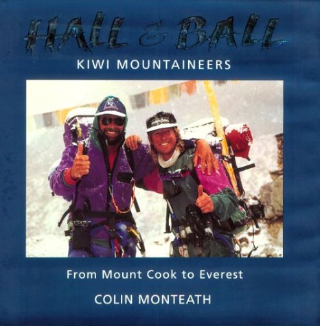 Hall & Ball: Kiwi Mountaineers: From Mount Cook to Everest: Monteath, Colin