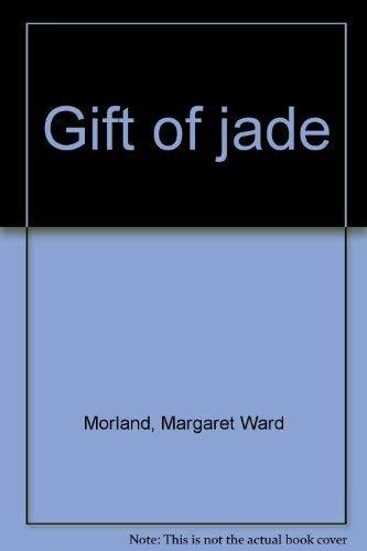 Giftt of Jade: Margeret Ward morland