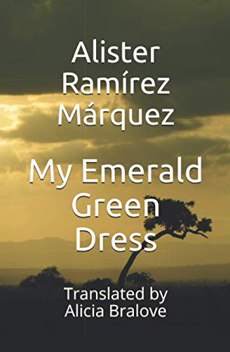 My Emerald Green Dress: Translated by Alicia Bralove: Alister Ramirez Marquez