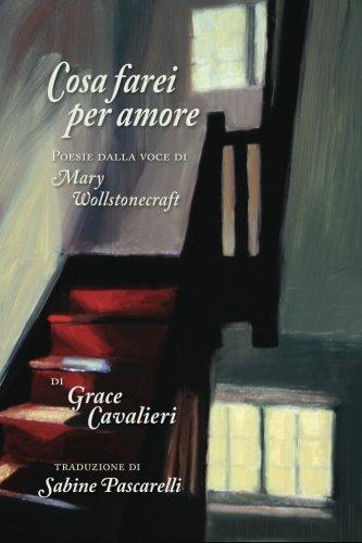 9780938572596: Cosa Farei per Amore: Poesie dalla voce di Mary Wollstonecraft