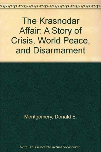 The Krasnodar Affair: A Story of Crisis, World Peace, and Disarmament: Montgomery D. E.