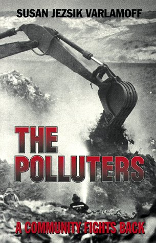 The Polluters: A Community Fights Back {FIRST EDITION}: Varlamoff, Susan Jezsik