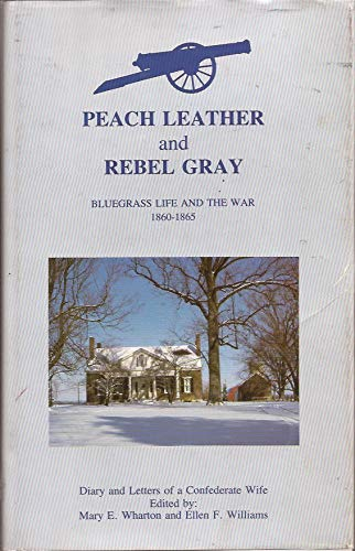 Peach Leather and Rebel Gray: Wharton, Mary E.