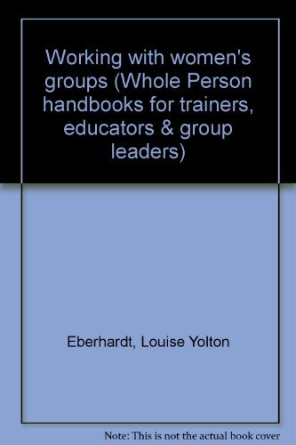 9780938586104: Working with women's groups (Whole Person handbooks for trainers, educators & group leaders)