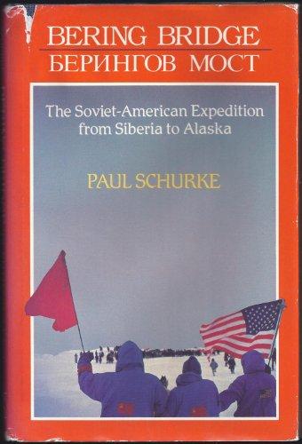 Bering Bridge: The Soviet-American Expedition from Siberia to Alaska.: SCHURKE, Paul.