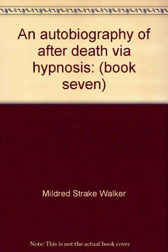 An Autobiography of After Death Via Hypnosis (book seven)