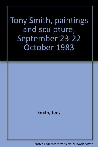 Tony Smith, paintings and sculpture, September 23-22 October 1983 (0938608401) by Tony Smith